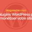 10 Plugins WordPress Pour Monétiser Votre Blog