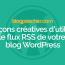 7 Façon Créatives D'utiliser Le Flux RSS De Votre Blog WordPress