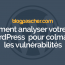 Comment Analyser Votre Blog WordPress Pour Colmater Les Vulnérabilités