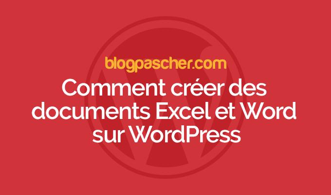 Comment Creer Des Documents Excel Et Word Sur Wordpress Blogpascher