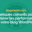 Quelques Conseils Pour Accélérer Les Performances De Votre Blog WordPress