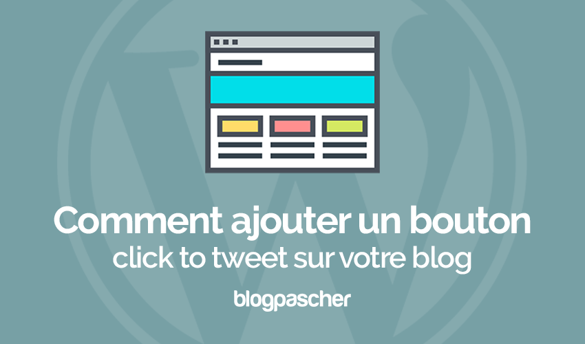 comment ajouter un bouton click to tweet sur votre blog wordpress blogpascher. Black Bedroom Furniture Sets. Home Design Ideas
